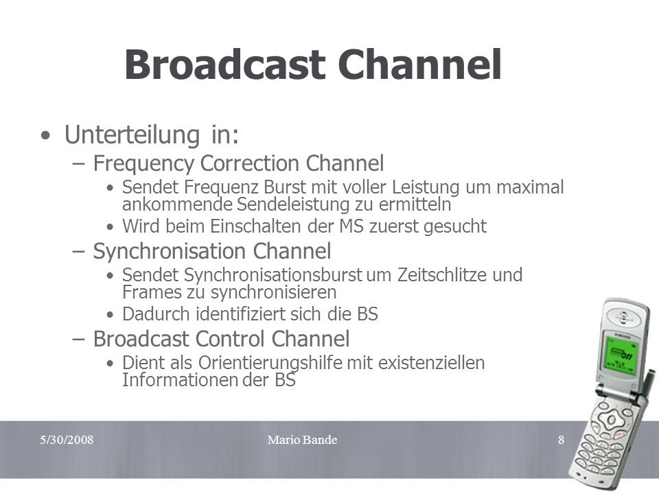 Broadcast Channel Unterteilung in: Frequency Correction Channel