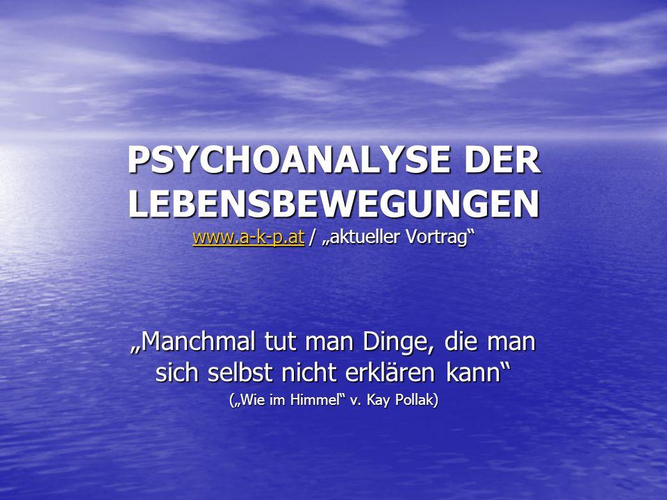 """PSYCHOANALYSE DER LEBENSBEWEGUNGEN www.a-k-p.at / """"aktueller Vortrag"""