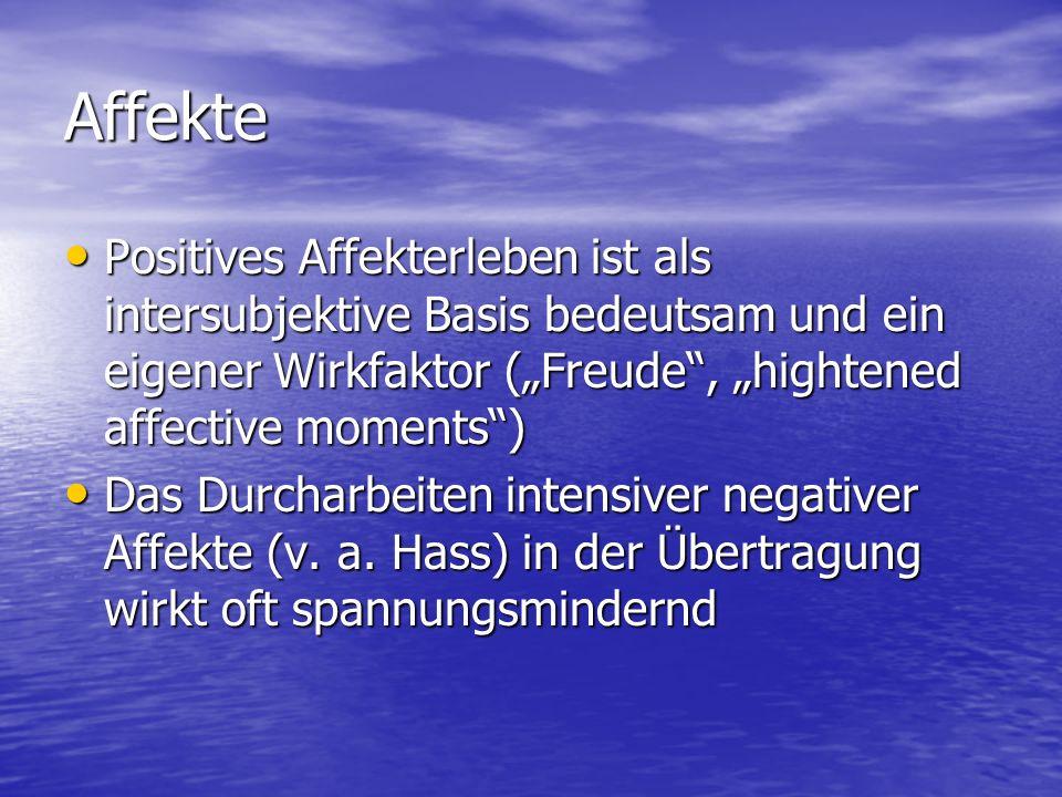 """Affekte Positives Affekterleben ist als intersubjektive Basis bedeutsam und ein eigener Wirkfaktor (""""Freude , """"hightened affective moments )"""