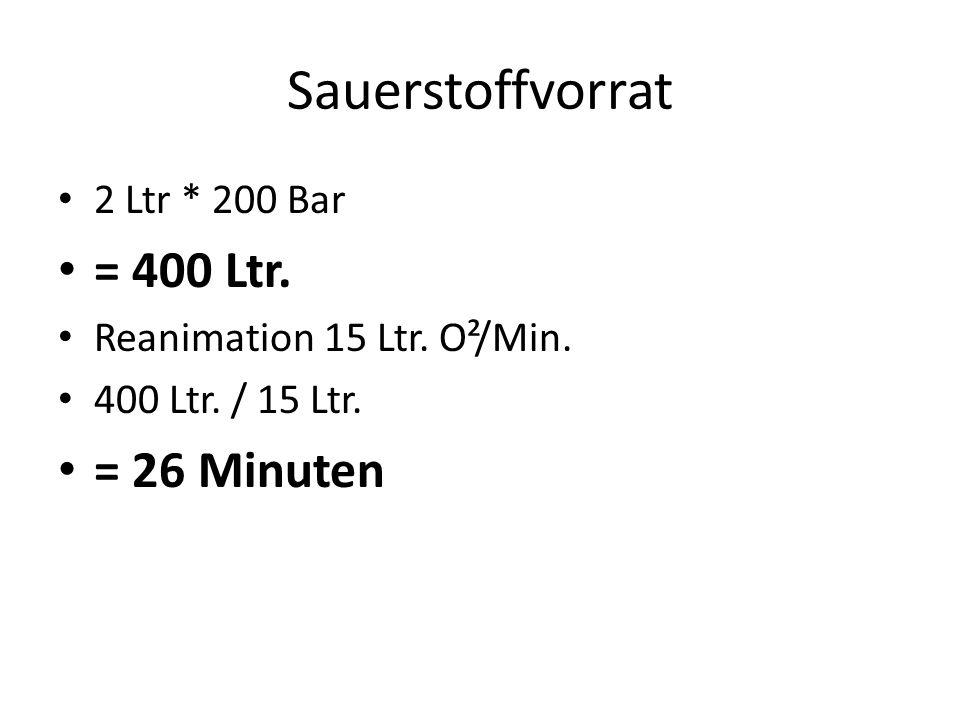 Sauerstoffvorrat = 400 Ltr. = 26 Minuten 2 Ltr * 200 Bar