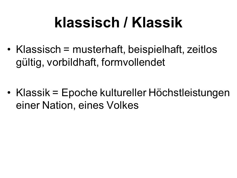 klassisch / Klassik Klassisch = musterhaft, beispielhaft, zeitlos gültig, vorbildhaft, formvollendet.