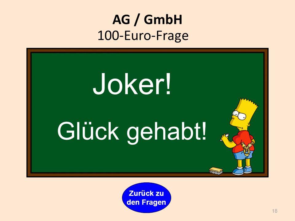 AG / GmbH 100-Euro-Frage Joker! Glück gehabt! Zurück zu den Fragen