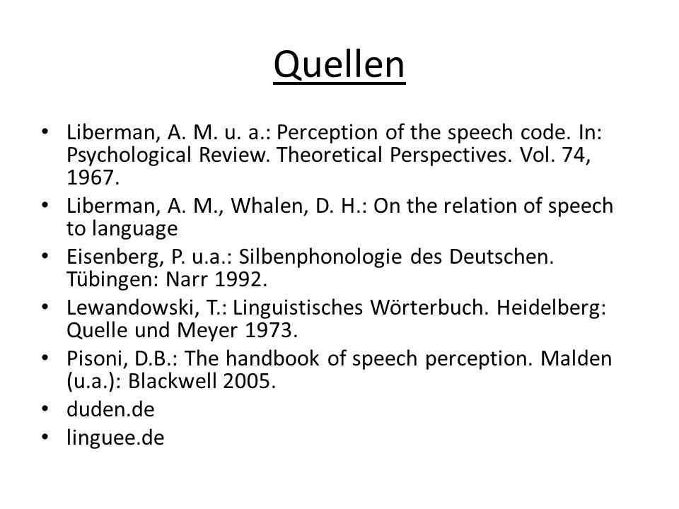Quellen Liberman, A. M. u. a.: Perception of the speech code. In: Psychological Review. Theoretical Perspectives. Vol. 74, 1967.