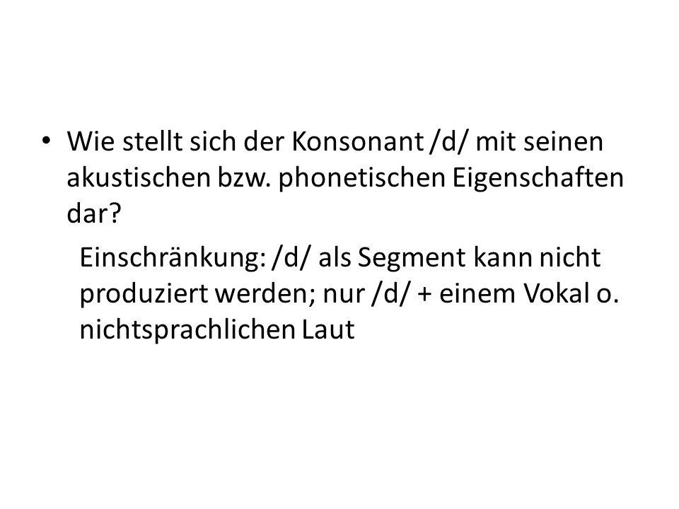 Wie stellt sich der Konsonant /d/ mit seinen akustischen bzw