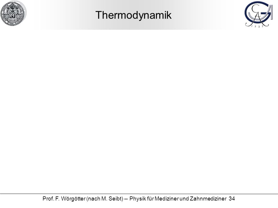 Thermodynamik Prof. F. Wörgötter (nach M. Seibt) -- Physik für Mediziner und Zahnmediziner 34