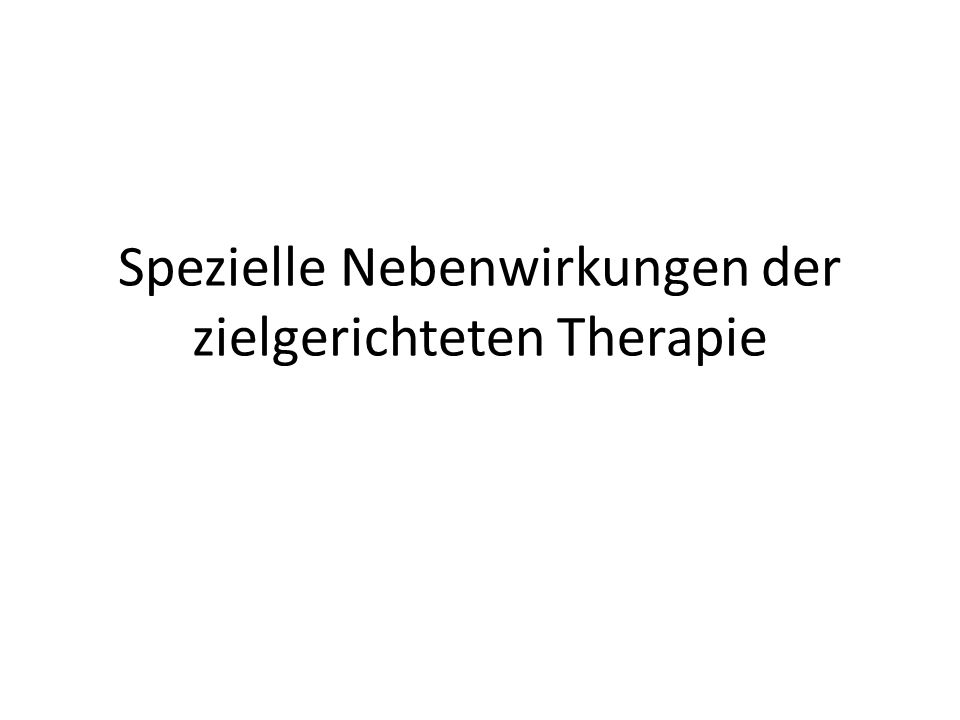 Spezielle Nebenwirkungen der zielgerichteten Therapie
