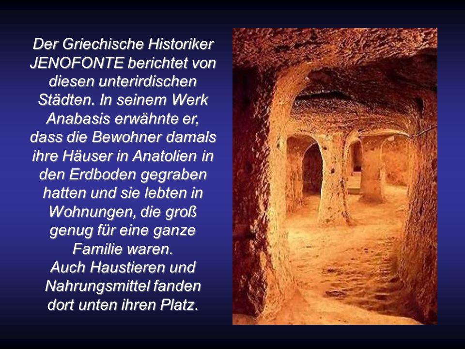 Der Griechische Historiker JENOFONTE berichtet von diesen unterirdischen Städten.