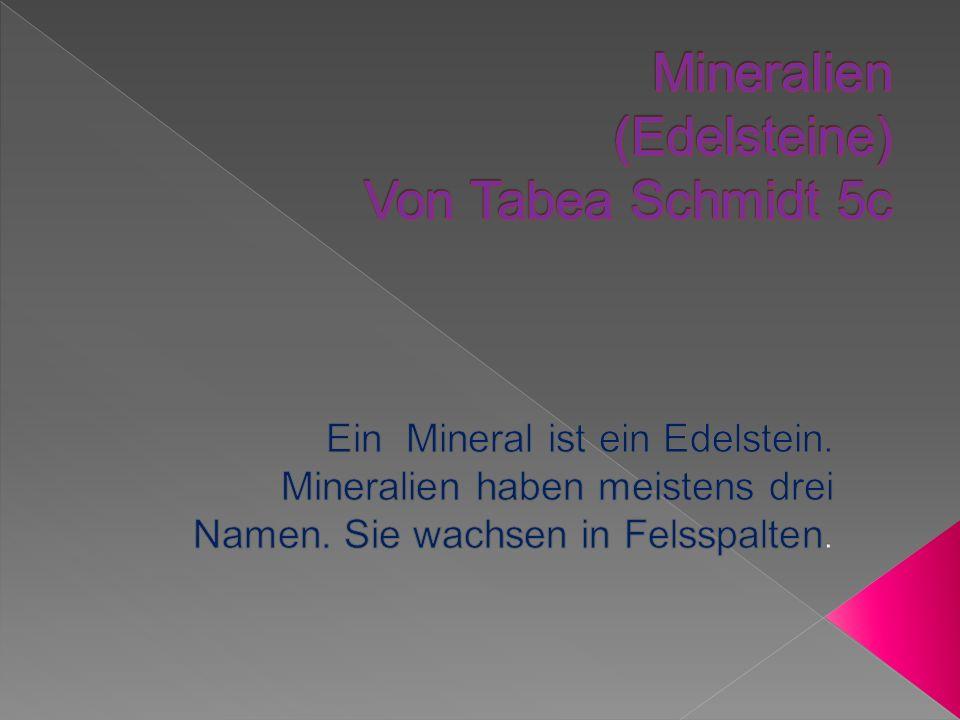 Mineralien (Edelsteine) Von Tabea Schmidt 5c