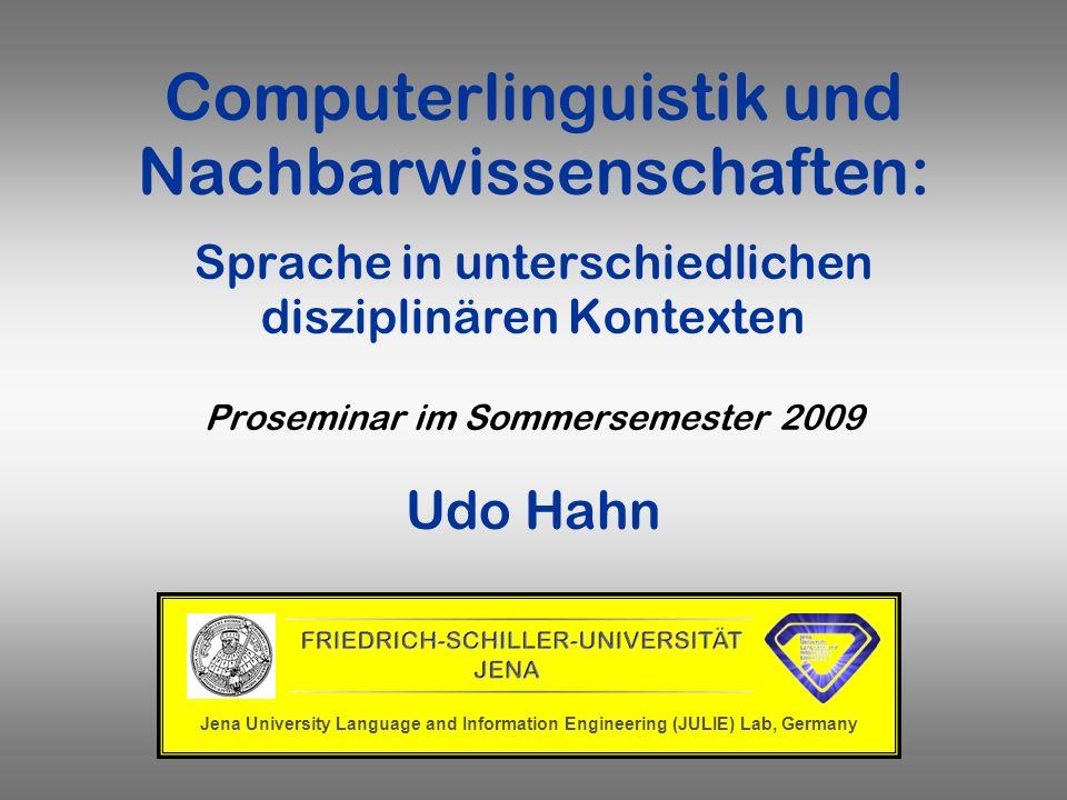 Computerlinguistik und Nachbarwissenschaften: Sprache in unterschiedlichen disziplinären Kontexten Proseminar im Sommersemester 2009