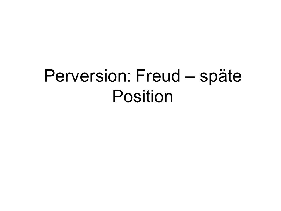 Perversion: Freud – späte Position