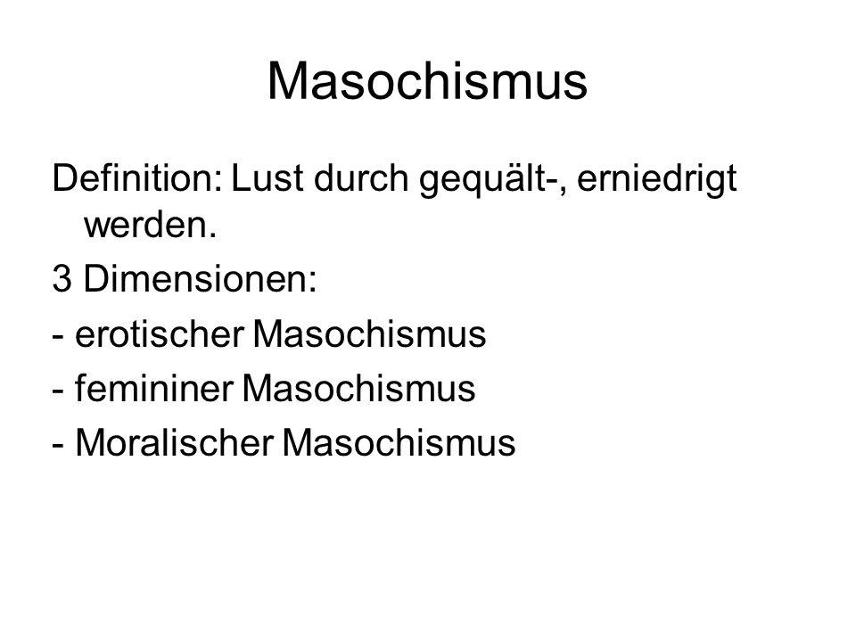 Masochismus Definition: Lust durch gequält-, erniedrigt werden.