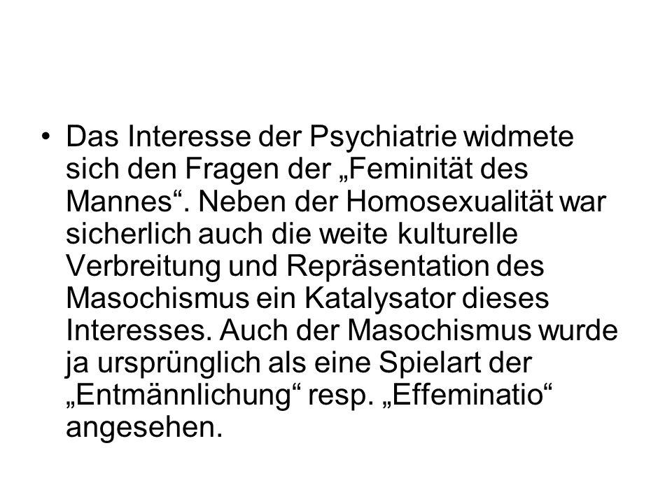 """Das Interesse der Psychiatrie widmete sich den Fragen der """"Feminität des Mannes ."""