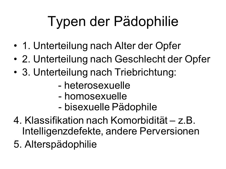 Typen der Pädophilie 1. Unterteilung nach Alter der Opfer