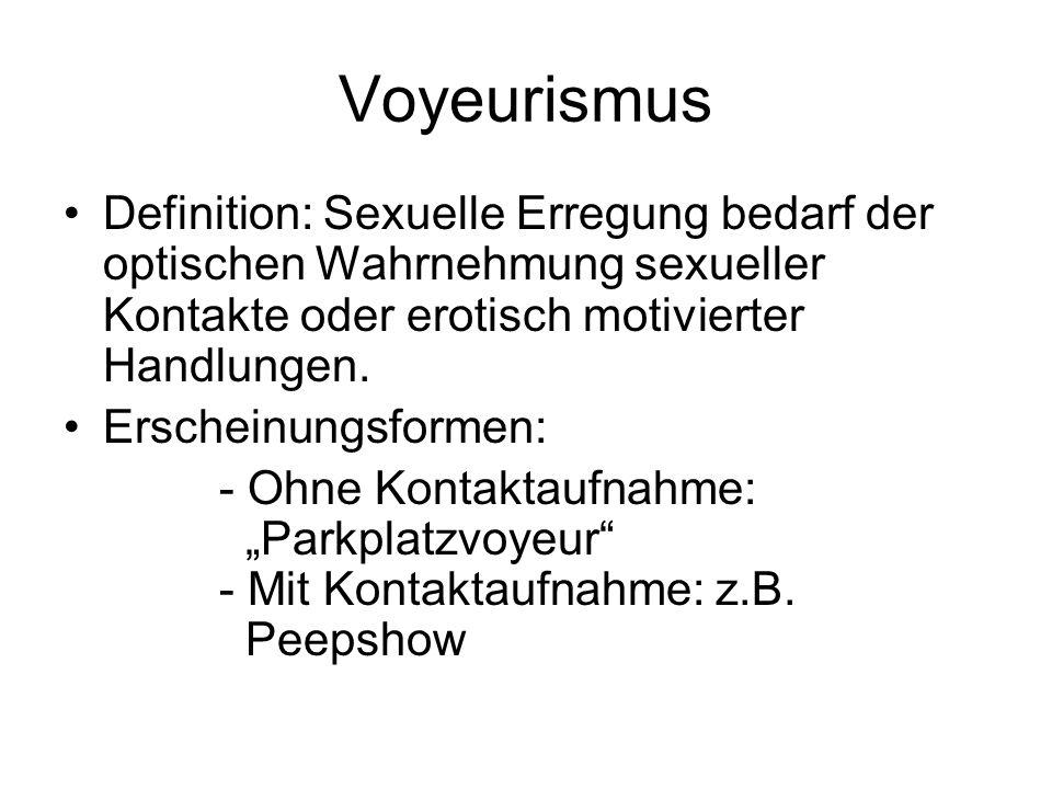 Voyeurismus Definition: Sexuelle Erregung bedarf der optischen Wahrnehmung sexueller Kontakte oder erotisch motivierter Handlungen.