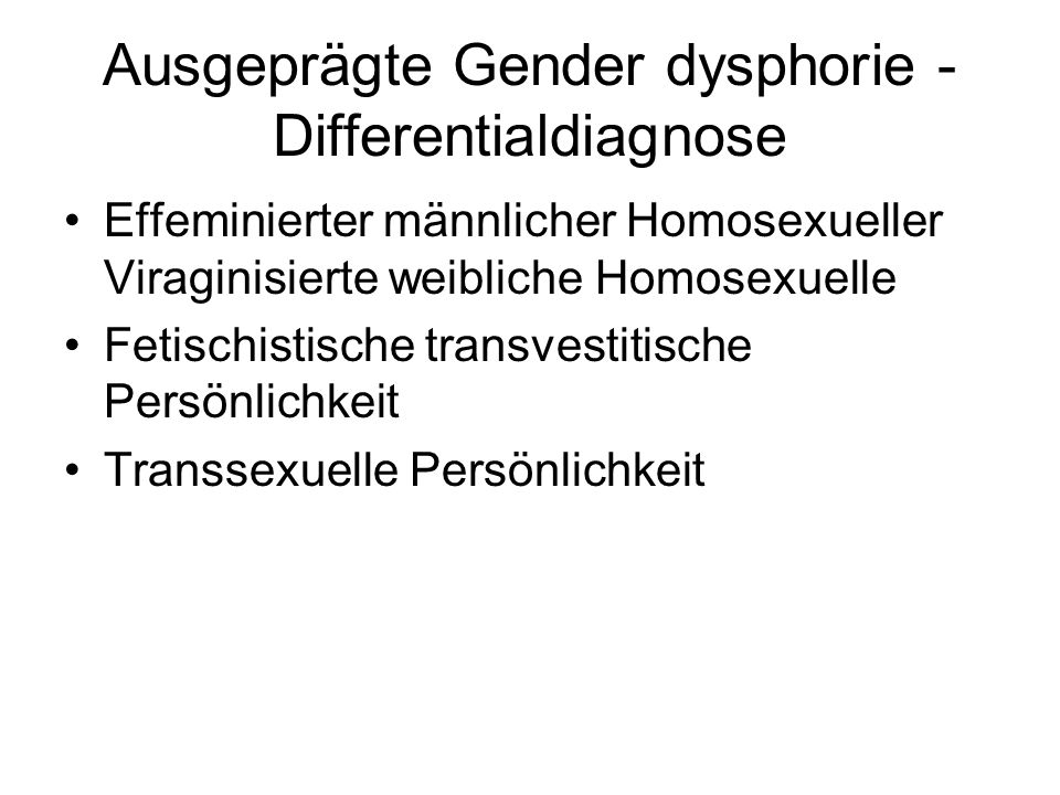Ausgeprägte Gender dysphorie - Differentialdiagnose