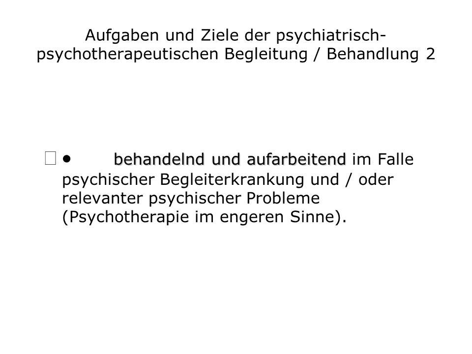 Aufgaben und Ziele der psychiatrisch-psychotherapeutischen Begleitung / Behandlung 2
