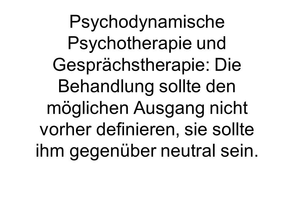 Psychodynamische Psychotherapie und Gesprächstherapie: Die Behandlung sollte den möglichen Ausgang nicht vorher definieren, sie sollte ihm gegenüber neutral sein.