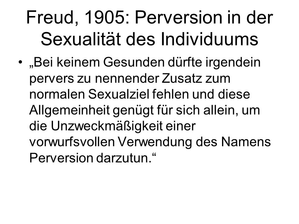 Freud, 1905: Perversion in der Sexualität des Individuums