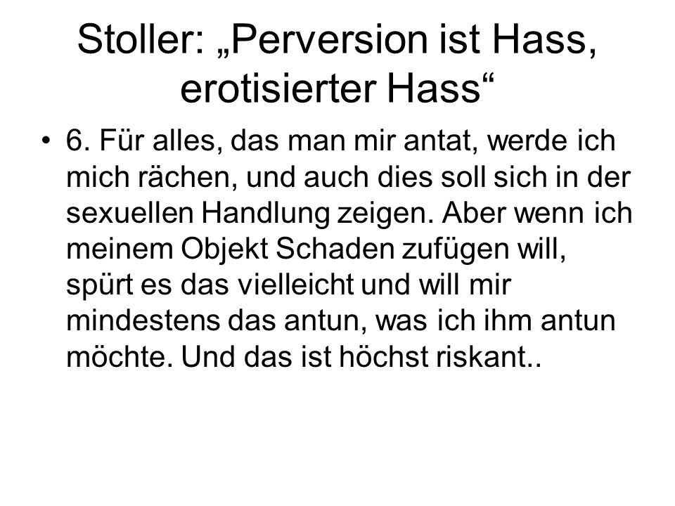 "Stoller: ""Perversion ist Hass, erotisierter Hass"