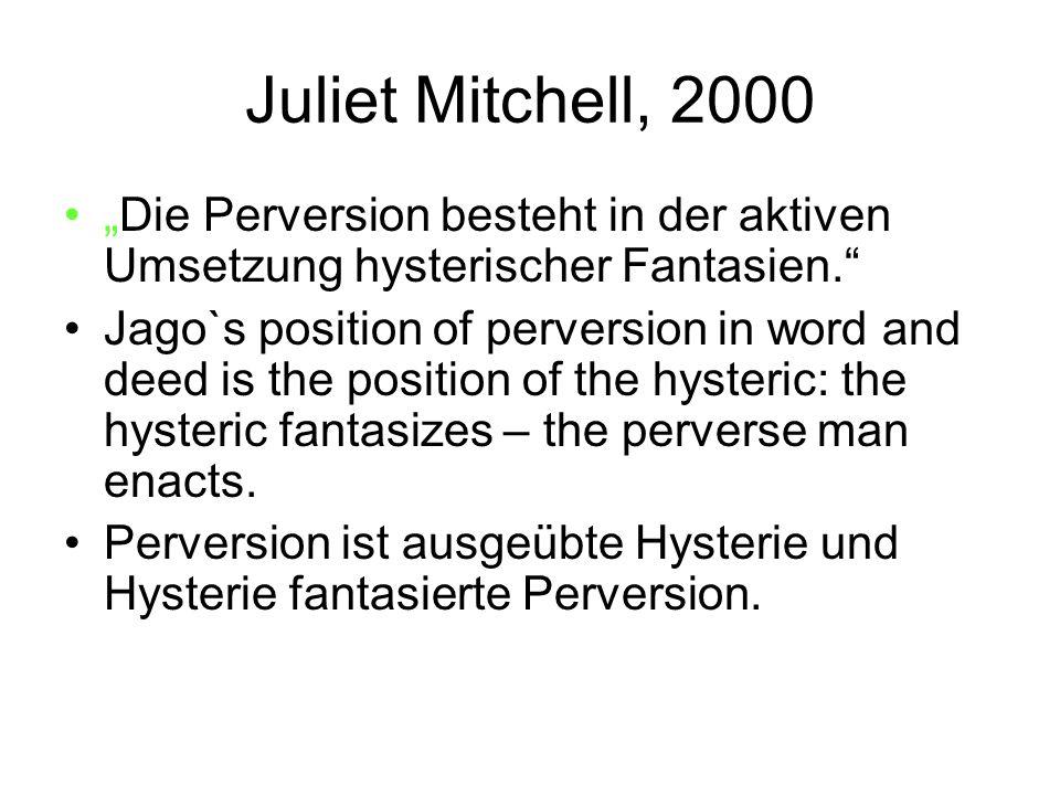 """Juliet Mitchell, 2000 """"Die Perversion besteht in der aktiven Umsetzung hysterischer Fantasien."""