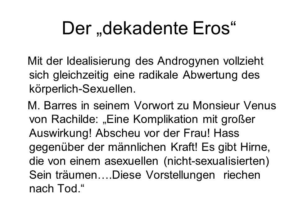 """Der """"dekadente Eros Mit der Idealisierung des Androgynen vollzieht sich gleichzeitig eine radikale Abwertung des körperlich-Sexuellen."""