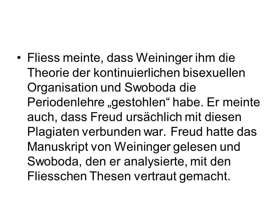 """Fliess meinte, dass Weininger ihm die Theorie der kontinuierlichen bisexuellen Organisation und Swoboda die Periodenlehre """"gestohlen habe."""