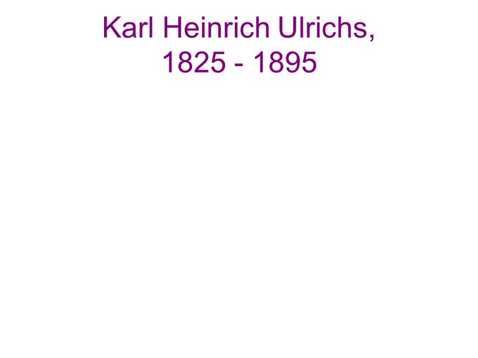 Karl Heinrich Ulrichs, 1825 - 1895