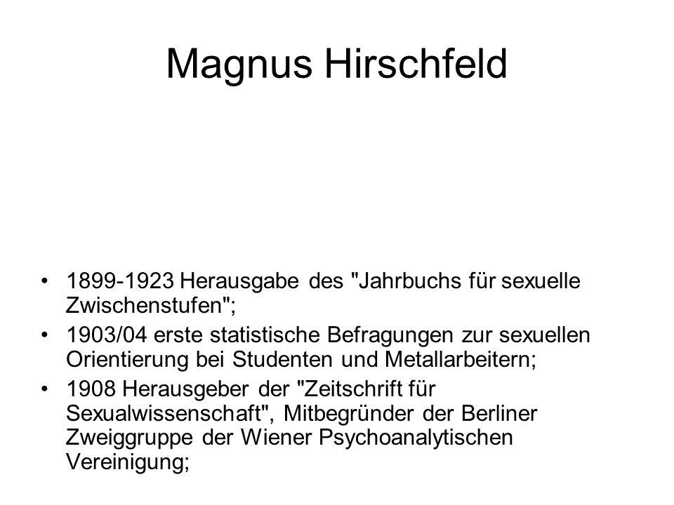 Magnus Hirschfeld 1899-1923 Herausgabe des Jahrbuchs für sexuelle Zwischenstufen ;