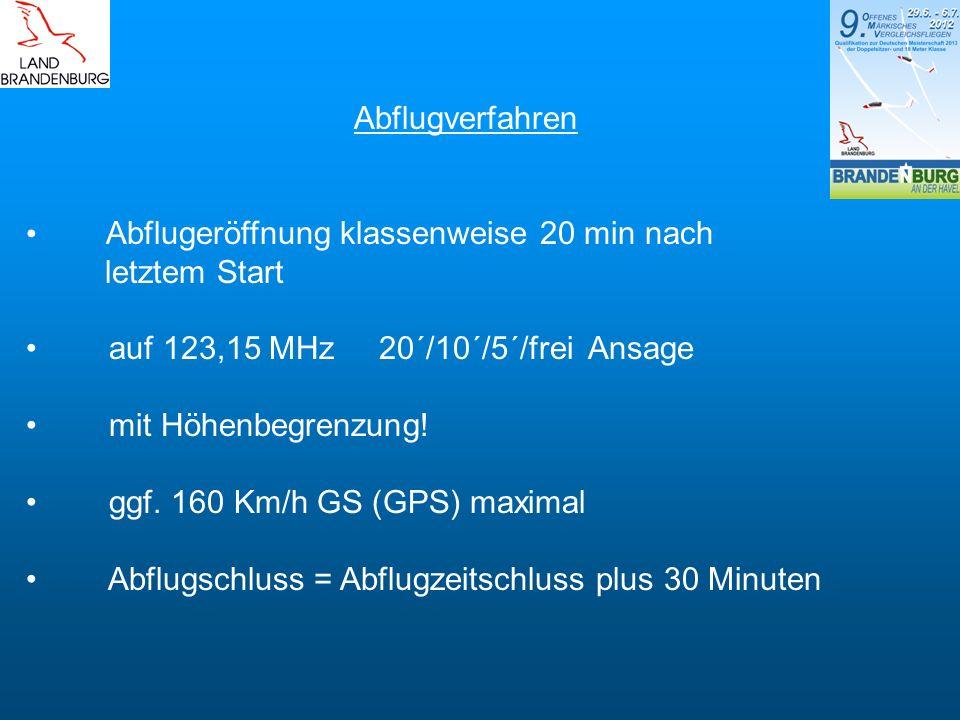 Abflugverfahren Abflugeröffnung klassenweise 20 min nach. letztem Start. auf 123,15 MHz 20´/10´/5´/frei Ansage.