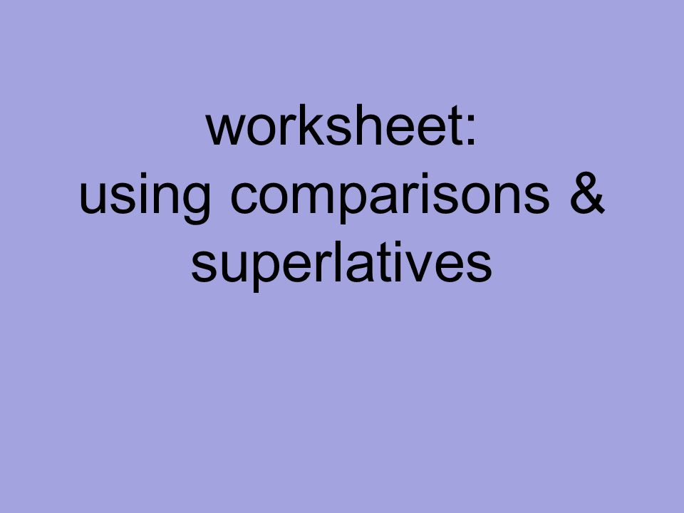 using comparisons & superlatives