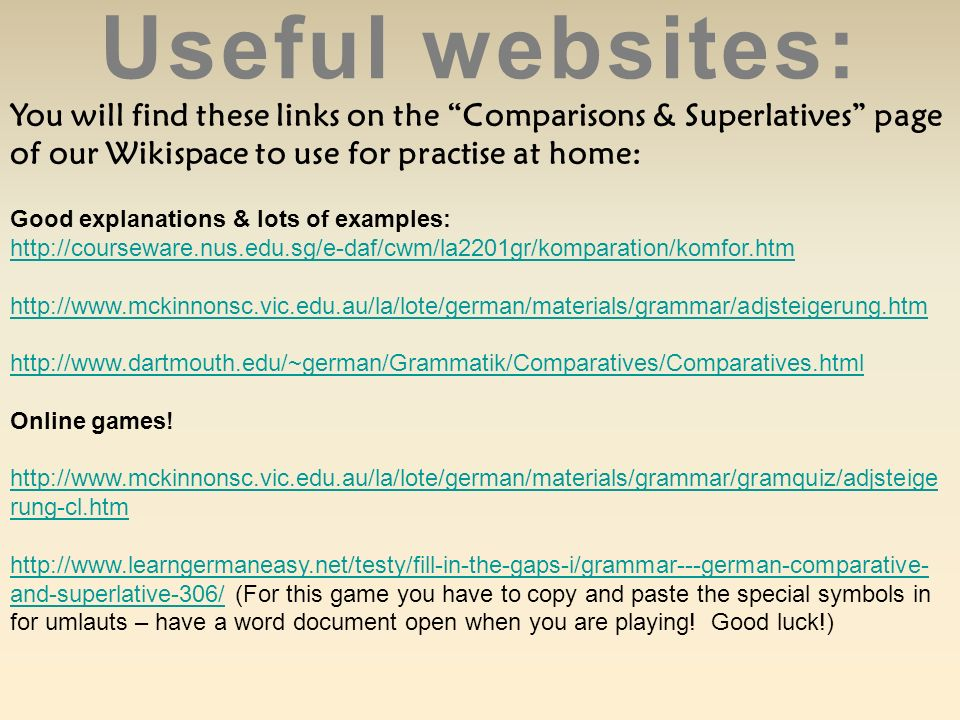 Useful websites: You will find these links on the Comparisons & Superlatives page of our Wikispace to use for practise at home: