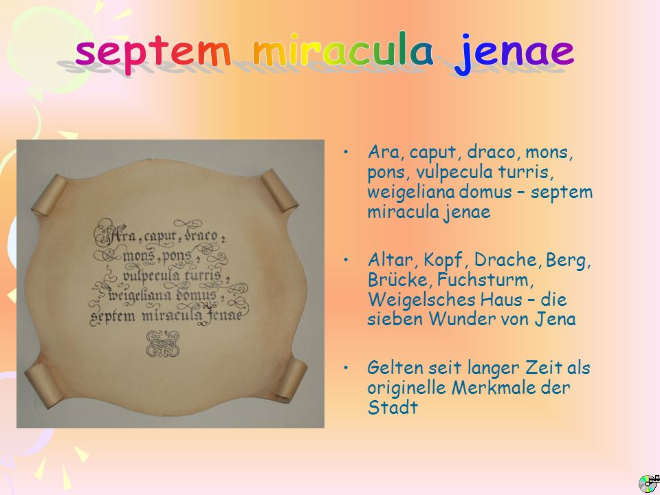 septem miracula jenae Ara, caput, draco, mons, pons, vulpecula turris, weigeliana domus – septem miracula jenae.