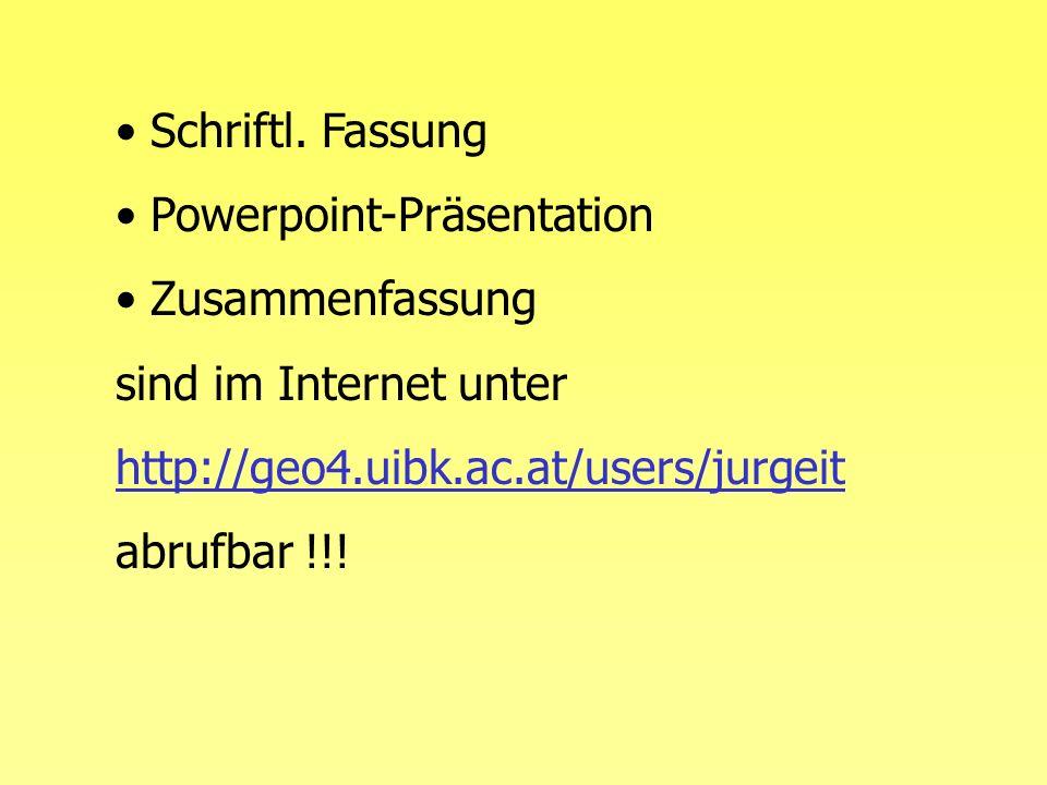 Schriftl. Fassung Powerpoint-Präsentation. Zusammenfassung. sind im Internet unter. http://geo4.uibk.ac.at/users/jurgeit.