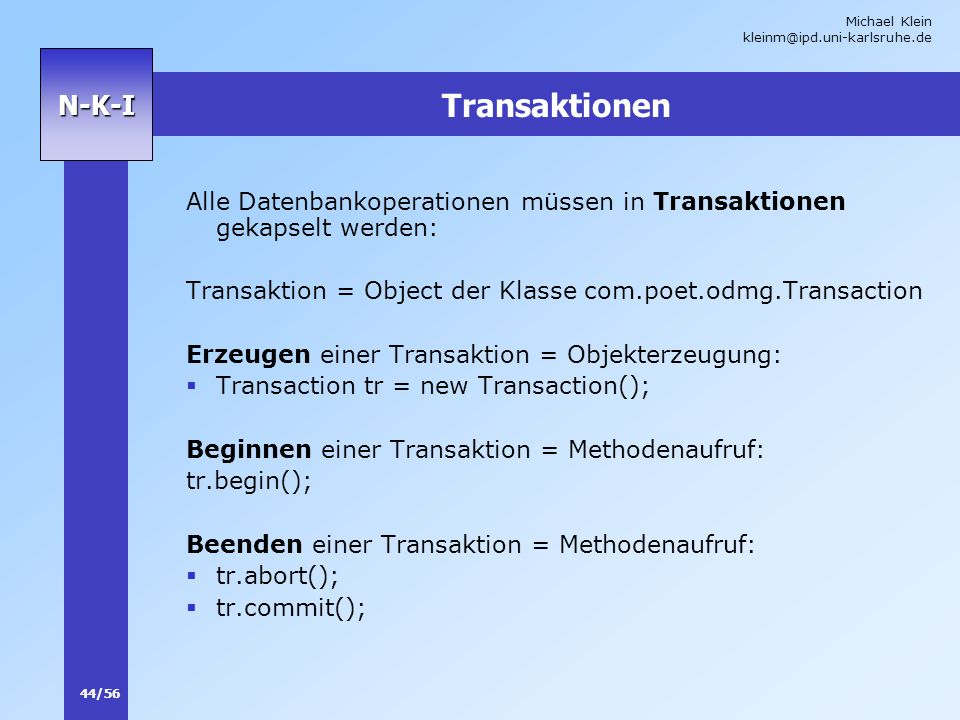 Transaktionen Alle Datenbankoperationen müssen in Transaktionen gekapselt werden: Transaktion = Object der Klasse com.poet.odmg.Transaction.