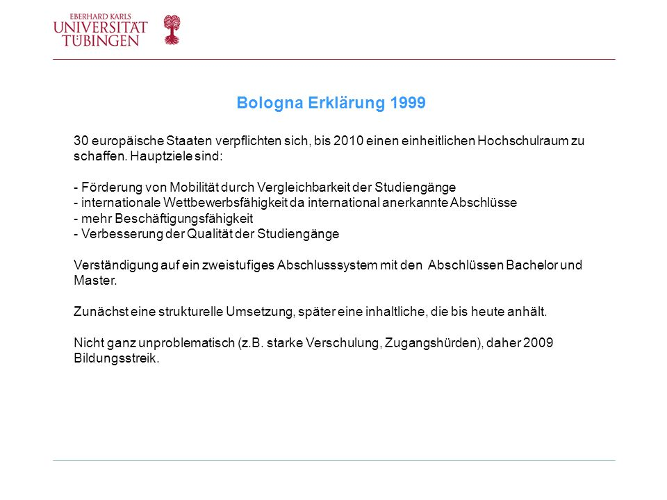 Bologna Erklärung 1999 30 europäische Staaten verpflichten sich, bis 2010 einen einheitlichen Hochschulraum zu.