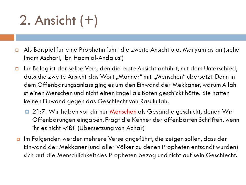 2. Ansicht (+) Als Beispiel für eine Prophetin führt die zweite Ansicht u.a. Maryam as an (siehe Imam Aschari, Ibn Hazm al-Andalusi)