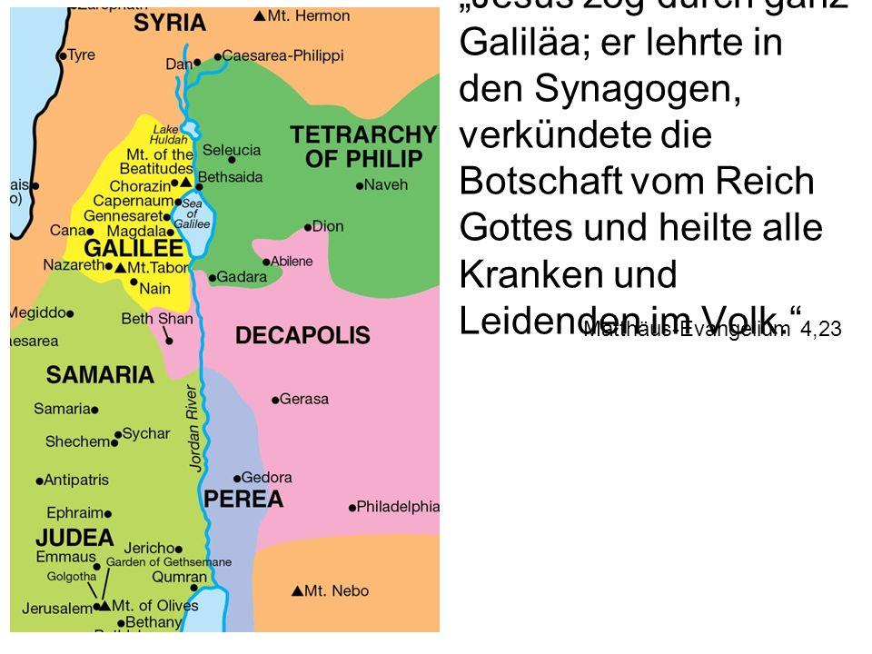 """""""Jesus zog durch ganz Galiläa; er lehrte in den Synagogen, verkündete die Botschaft vom Reich Gottes und heilte alle Kranken und Leidenden im Volk."""