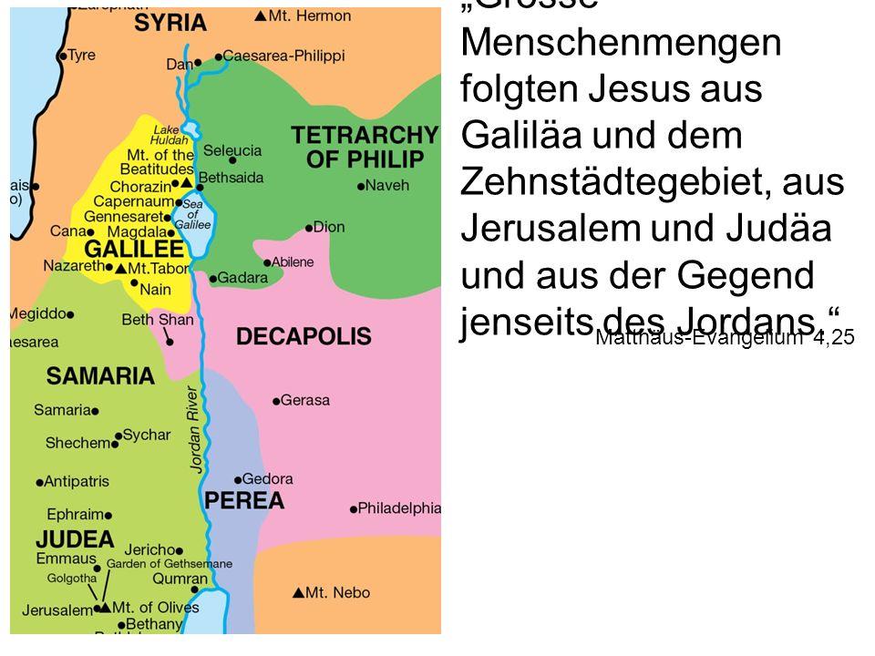 """""""Grosse Menschenmengen folgten Jesus aus Galiläa und dem Zehnstädtegebiet, aus Jerusalem und Judäa und aus der Gegend jenseits des Jordans."""