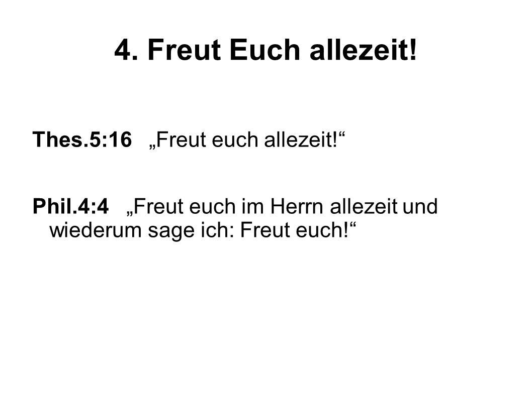 """4. Freut Euch allezeit! Thes.5:16 """"Freut euch allezeit!"""