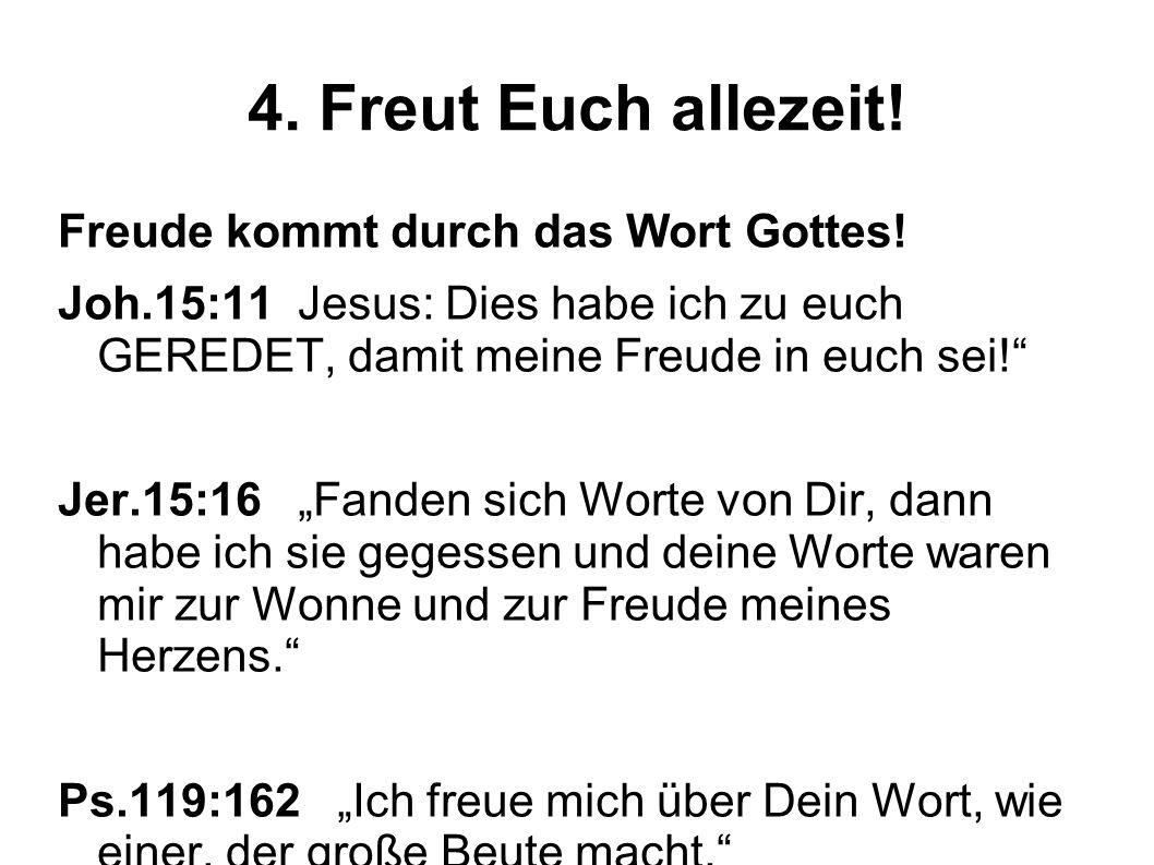 4. Freut Euch allezeit! Freude kommt durch das Wort Gottes!