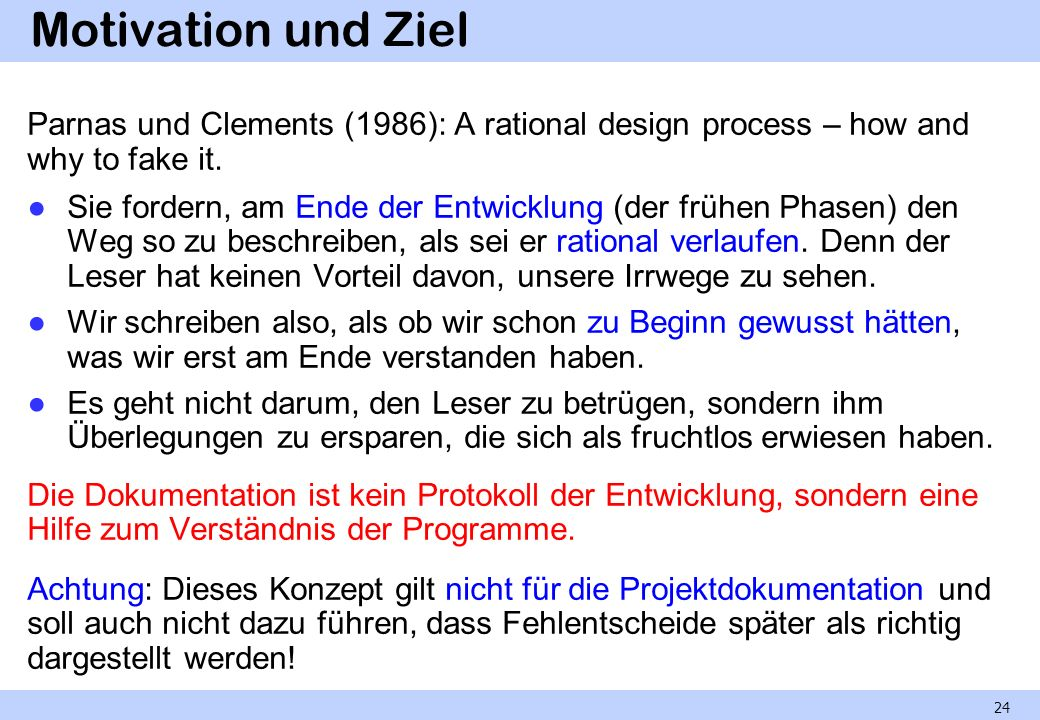 Motivation und Ziel Parnas und Clements (1986): A rational design process – how and why to fake it.