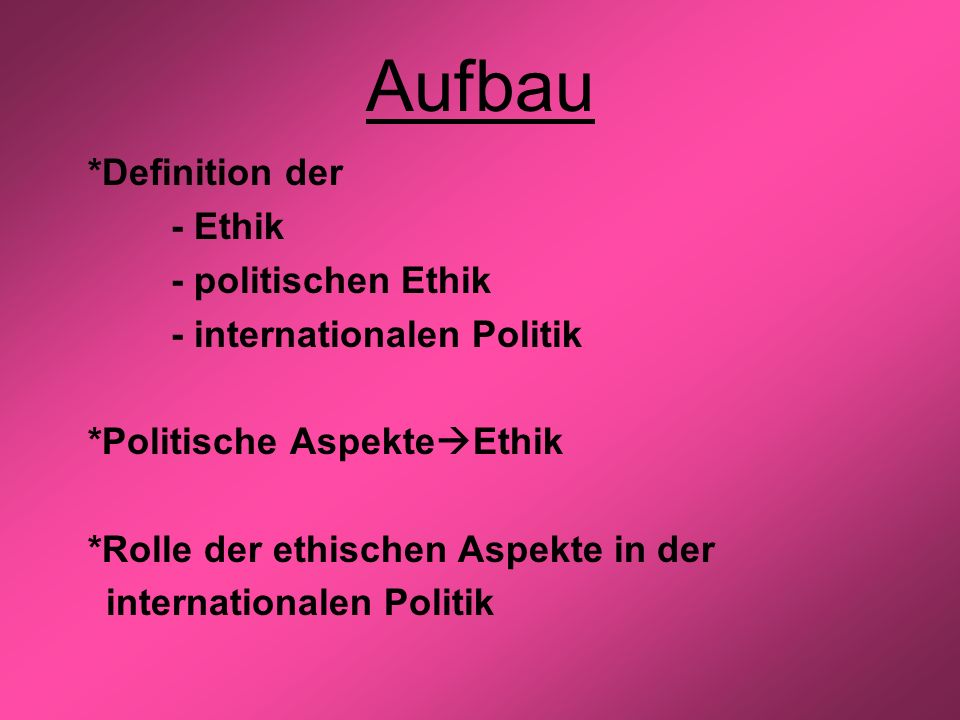 Aufbau *Definition der - Ethik - politischen Ethik