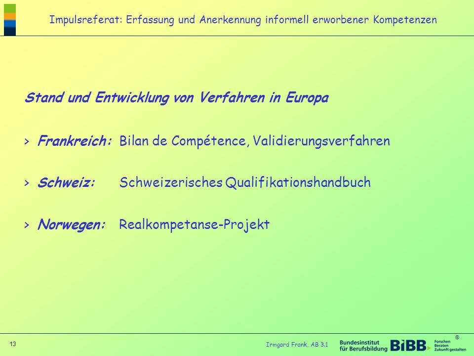 Stand und Entwicklung von Verfahren in Europa