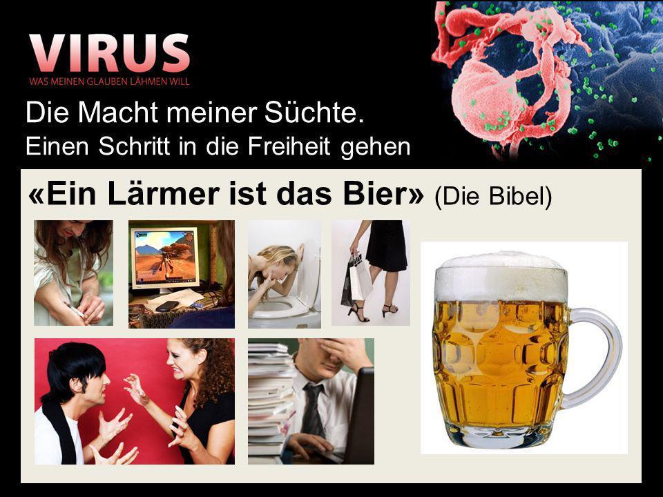 «Ein Lärmer ist das Bier» (Die Bibel)