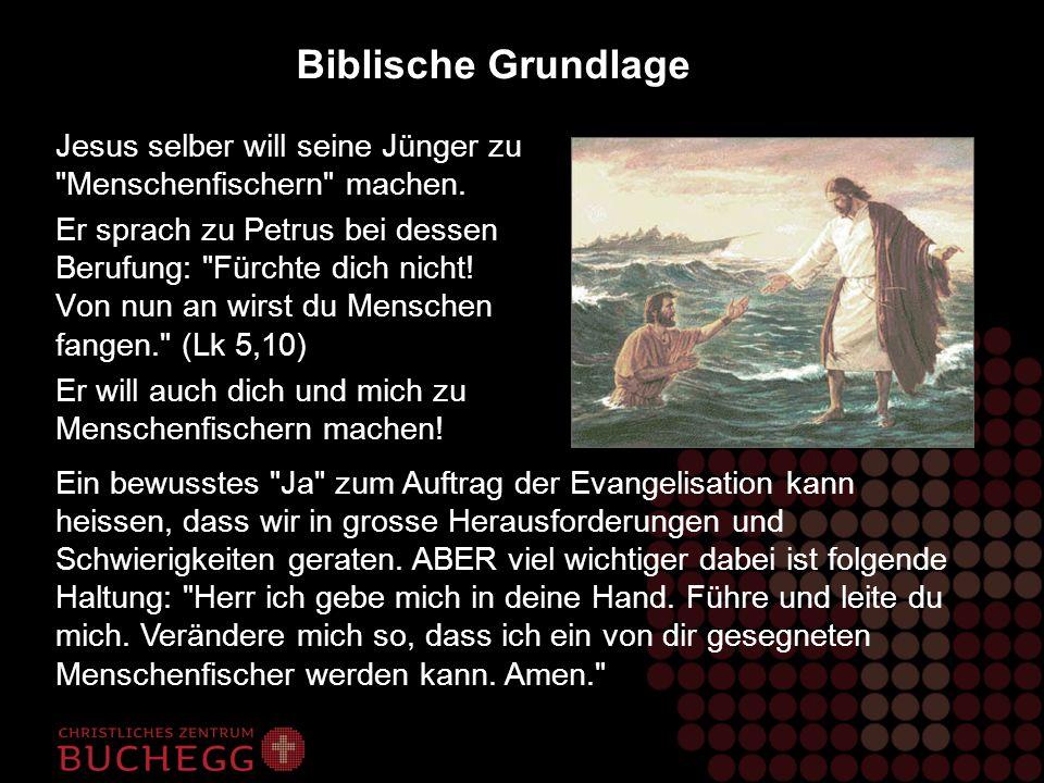 Biblische Grundlage Jesus selber will seine Jünger zu Menschenfischern machen.