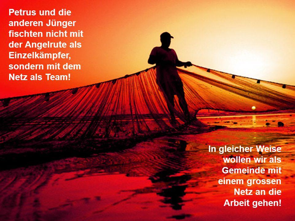 Petrus und die anderen Jünger fischten nicht mit der Angelrute als Einzelkämpfer, sondern mit dem Netz als Team!