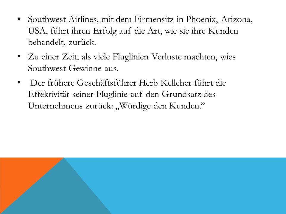 Southwest Airlines, mit dem Firmensitz in Phoenix, Arizona, USA, führt ihren Erfolg auf die Art, wie sie ihre Kunden behandelt, zurück.