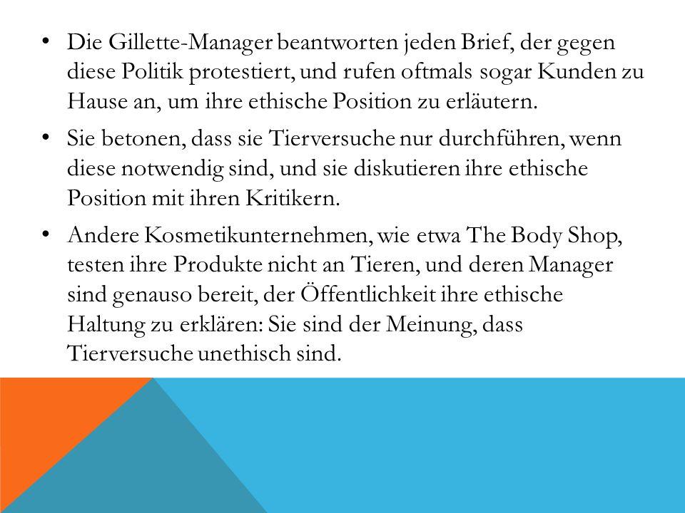 Die Gillette-Manager beantworten jeden Brief, der gegen diese Politik protestiert, und rufen oftmals sogar Kunden zu Hause an, um ihre ethische Position zu erläutern.