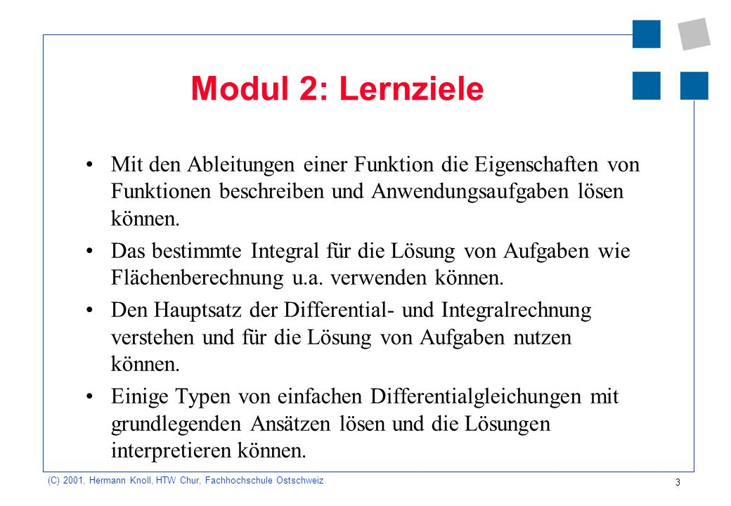Modul 2: Lernziele Mit den Ableitungen einer Funktion die Eigenschaften von Funktionen beschreiben und Anwendungsaufgaben lösen können.