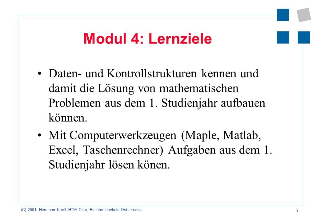 Modul 4: Lernziele Daten- und Kontrollstrukturen kennen und damit die Lösung von mathematischen Problemen aus dem 1. Studienjahr aufbauen können.